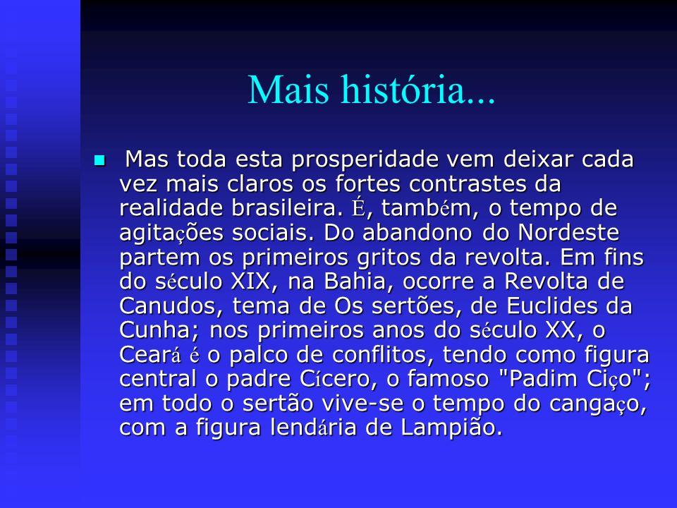 Mais história... Mas toda esta prosperidade vem deixar cada vez mais claros os fortes contrastes da realidade brasileira. É, tamb é m, o tempo de agit
