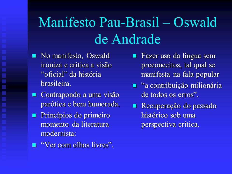 Manifesto Pau-Brasil – Oswald de Andrade No manifesto, Oswald ironiza e critica a visão oficial da história brasileira. No manifesto, Oswald ironiza e