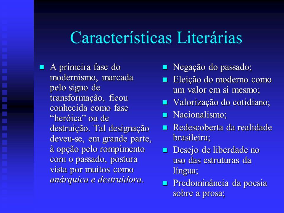 Características Literárias A primeira fase do modernismo, marcada pelo signo de transformação, ficou conhecida como fase heróica ou de destruição. Tal