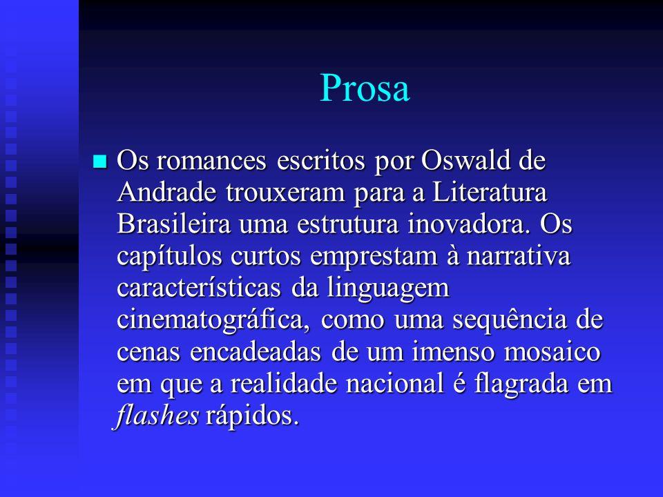 Prosa Os romances escritos por Oswald de Andrade trouxeram para a Literatura Brasileira uma estrutura inovadora. Os capítulos curtos emprestam à narra