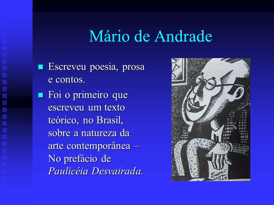 Mário de Andrade Escreveu poesia, prosa e contos. Escreveu poesia, prosa e contos. Foi o primeiro que escreveu um texto teórico, no Brasil, sobre a na