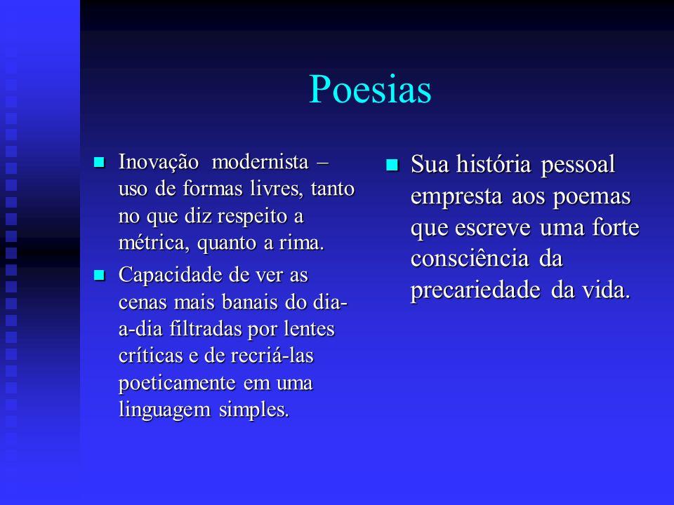 Poesias Inovação modernista – uso de formas livres, tanto no que diz respeito a métrica, quanto a rima. Inovação modernista – uso de formas livres, ta