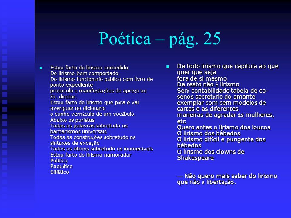 Poética – pág. 25 Estou farto do lirismo comedido Do lirismo bem comportado Do lirismo funcion á rio p ú blico com livro de ponto expediente protocolo