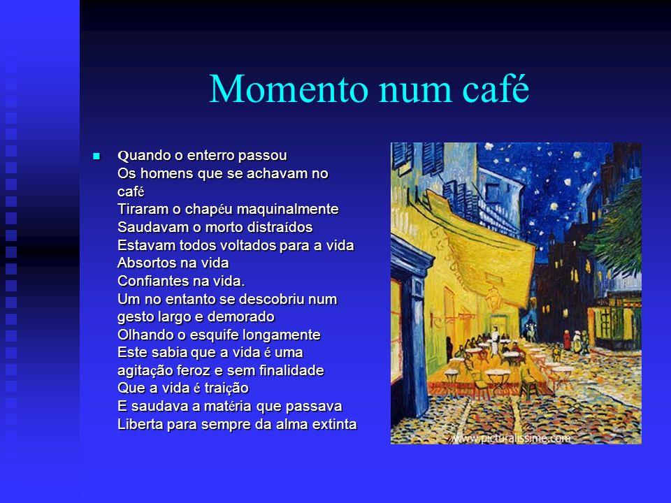 Momento num café Q uando o enterro passou Os homens que se achavam no caf é Tiraram o chap é u maquinalmente Saudavam o morto distra í dos Estavam tod