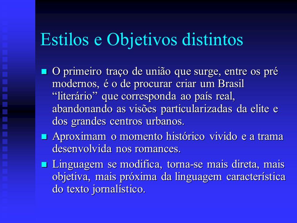 Estilos e Objetivos distintos O primeiro traço de união que surge, entre os pré modernos, é o de procurar criar um Brasil literário que corresponda ao