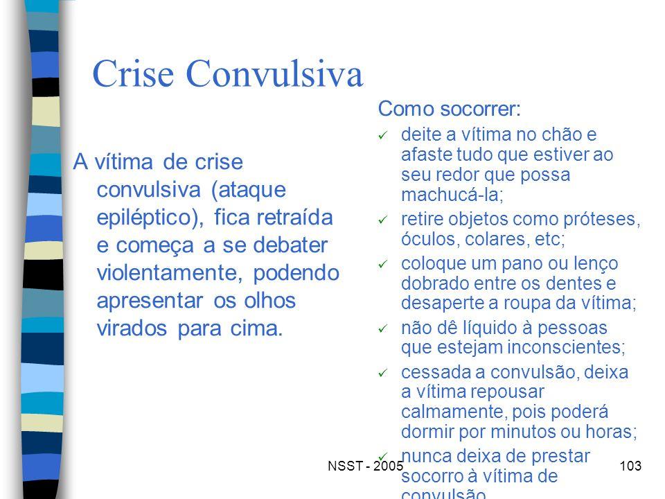 NSST - 2005103 Crise Convulsiva A vítima de crise convulsiva (ataque epiléptico), fica retraída e começa a se debater violentamente, podendo apresenta