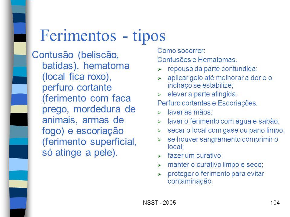 NSST - 2005104 Ferimentos - tipos Contusão (beliscão, batidas), hematoma (local fica roxo), perfuro cortante (ferimento com faca prego, mordedura de a