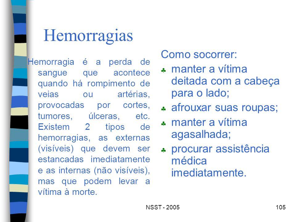 NSST - 2005105 Hemorragias Hemorragia é a perda de sangue que acontece quando há rompimento de veias ou artérias, provocadas por cortes, tumores, úlce