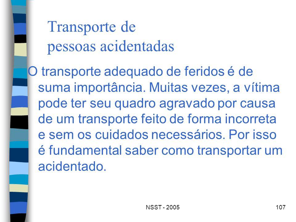 NSST - 2005107 Transporte de pessoas acidentadas O transporte adequado de feridos é de suma importância. Muitas vezes, a vítima pode ter seu quadro ag