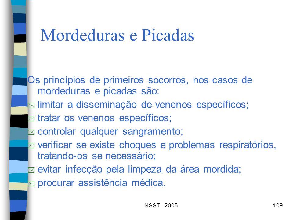 NSST - 2005109 Mordeduras e Picadas Os princípios de primeiros socorros, nos casos de mordeduras e picadas são: * limitar a disseminação de venenos es