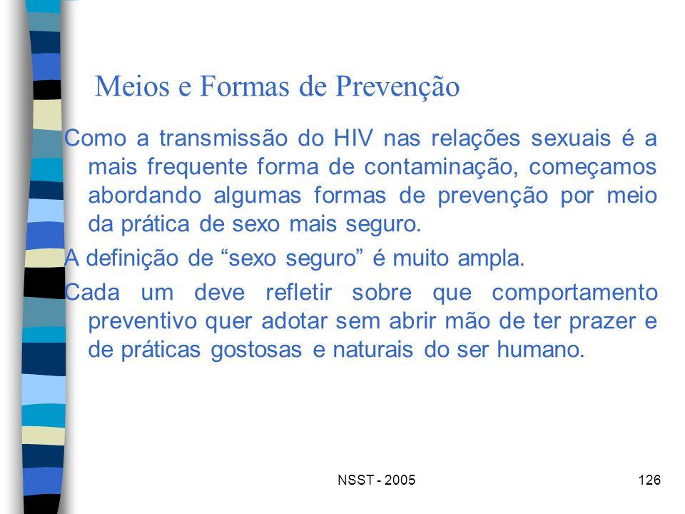NSST - 2005126 Meios e Formas de Prevenção Como a transmissão do HIV nas relações sexuais é a mais frequente forma de contaminação, começamos abordand