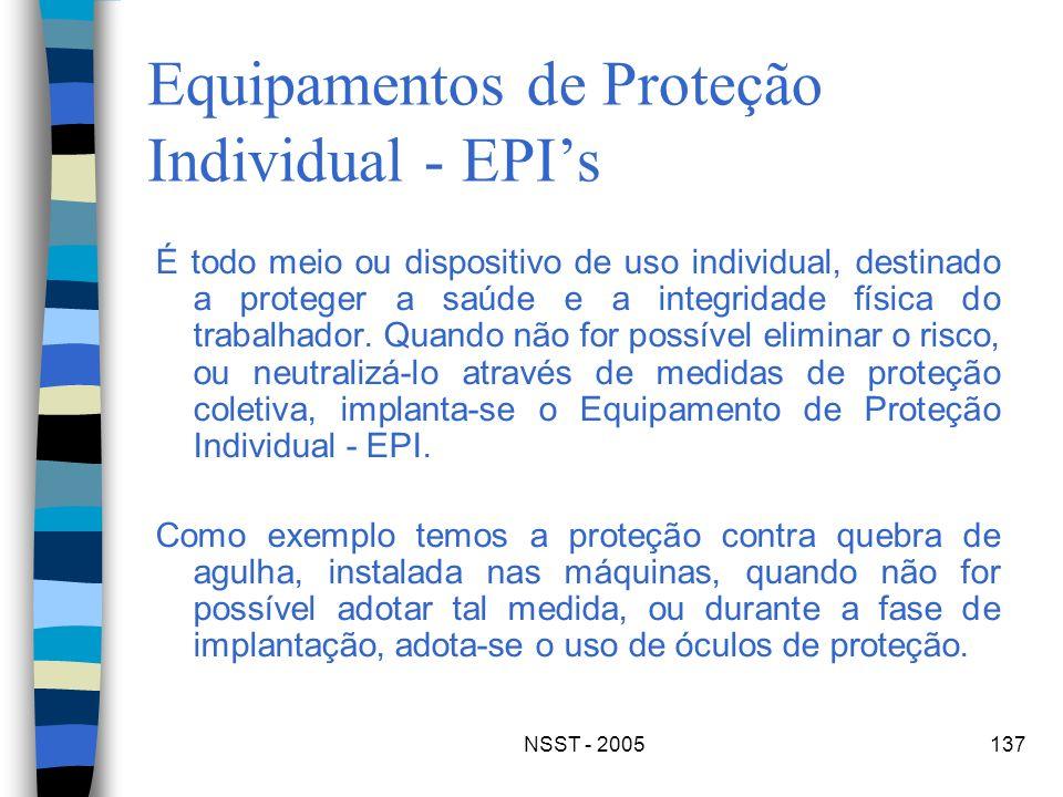 NSST - 2005137 Equipamentos de Proteção Individual - EPIs É todo meio ou dispositivo de uso individual, destinado a proteger a saúde e a integridade f