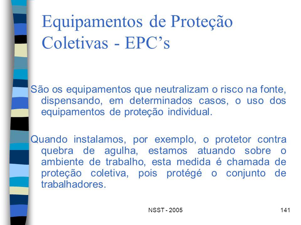 NSST - 2005141 Equipamentos de Proteção Coletivas - EPCs São os equipamentos que neutralizam o risco na fonte, dispensando, em determinados casos, o u
