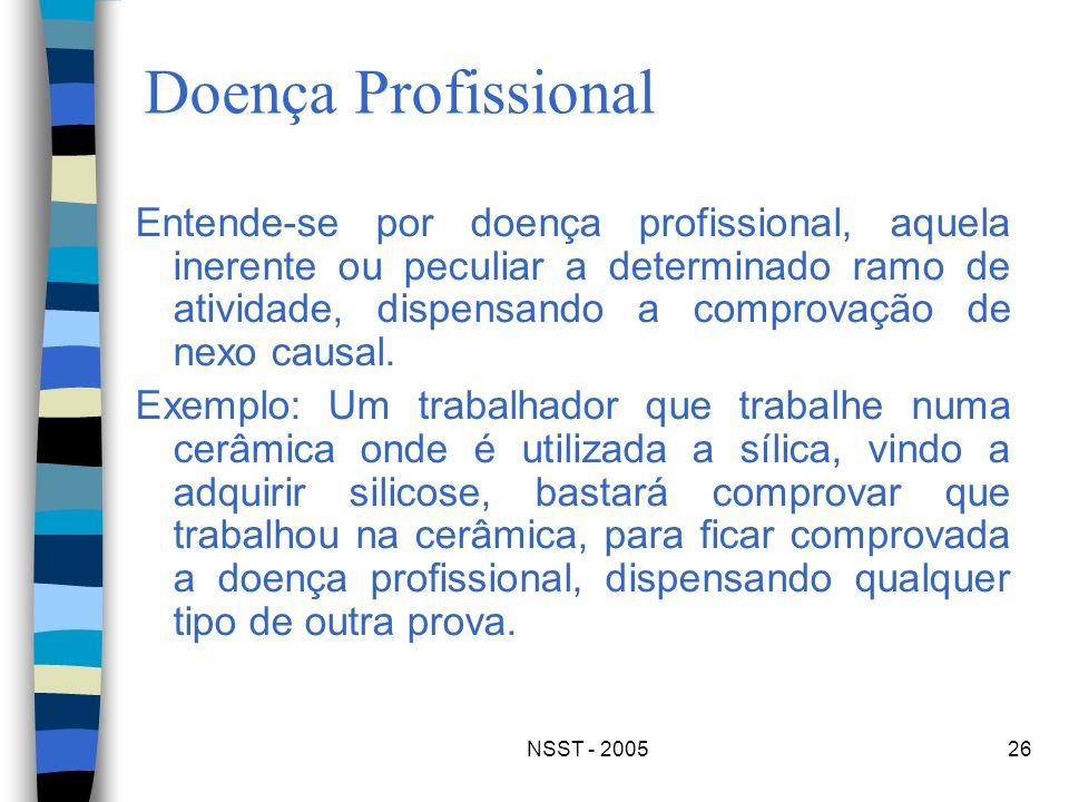 NSST - 200526 Doença Profissional Entende-se por doença profissional, aquela inerente ou peculiar a determinado ramo de atividade, dispensando a compr