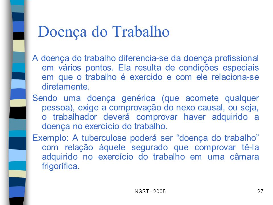NSST - 200527 Doença do Trabalho A doença do trabalho diferencia-se da doença profissional em vários pontos. Ela resulta de condições especiais em que