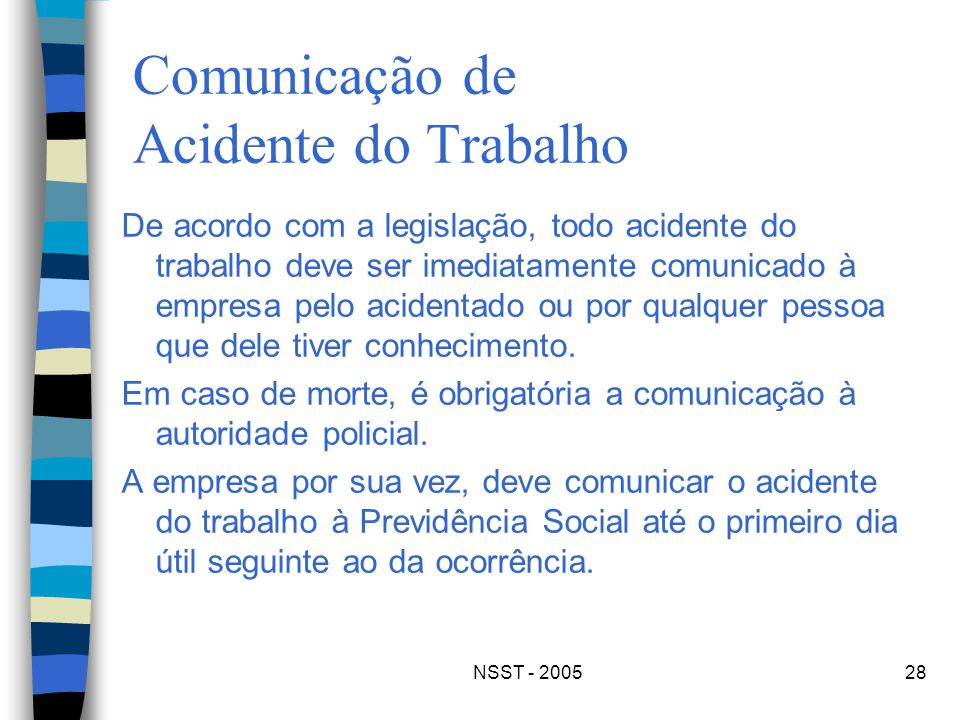 NSST - 200528 Comunicação de Acidente do Trabalho De acordo com a legislação, todo acidente do trabalho deve ser imediatamente comunicado à empresa pe