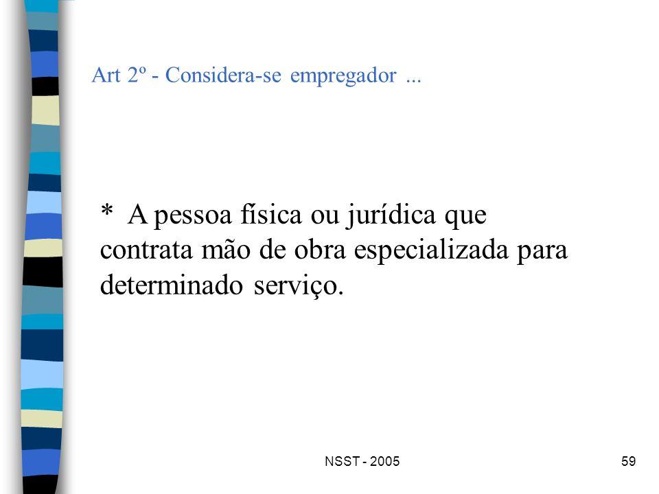 NSST - 200559 Art 2º - Considera-se empregador... * A pessoa física ou jurídica que contrata mão de obra especializada para determinado serviço.