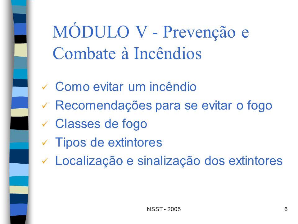 NSST - 20056 MÓDULO V - Prevenção e Combate à Incêndios Como evitar um incêndio Recomendações para se evitar o fogo Classes de fogo Tipos de extintore