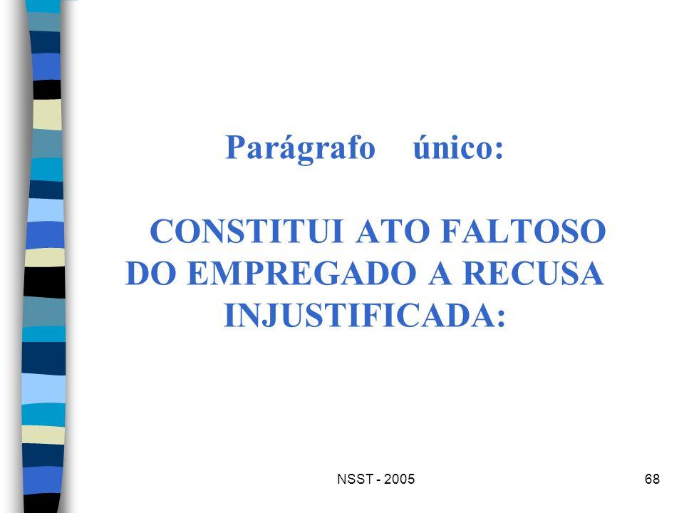 NSST - 200568 Parágrafo único: CONSTITUI ATO FALTOSO DO EMPREGADO A RECUSA INJUSTIFICADA: