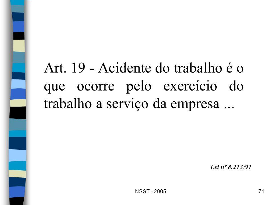 NSST - 200571 Art. 19 - Acidente do trabalho é o que ocorre pelo exercício do trabalho a serviço da empresa... Lei nº 8.213/91