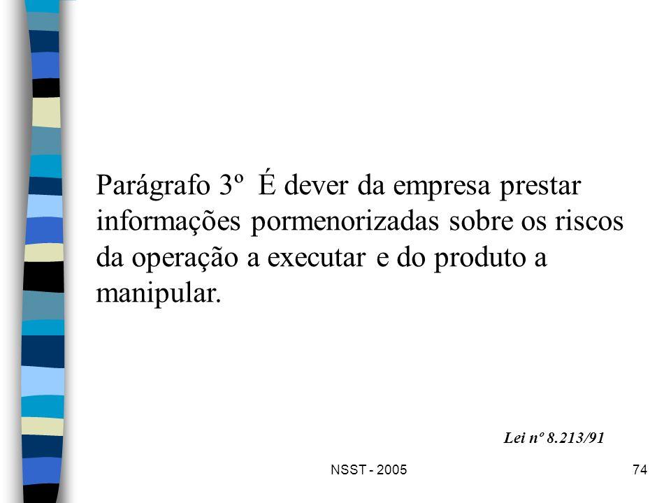NSST - 200574 Parágrafo 3º É dever da empresa prestar informações pormenorizadas sobre os riscos da operação a executar e do produto a manipular. Lei