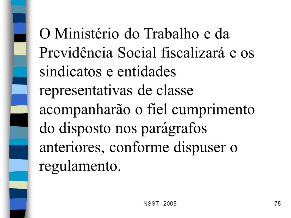 NSST - 200575 O Ministério do Trabalho e da Previdência Social fiscalizará e os sindicatos e entidades representativas de classe acompanharão o fiel c