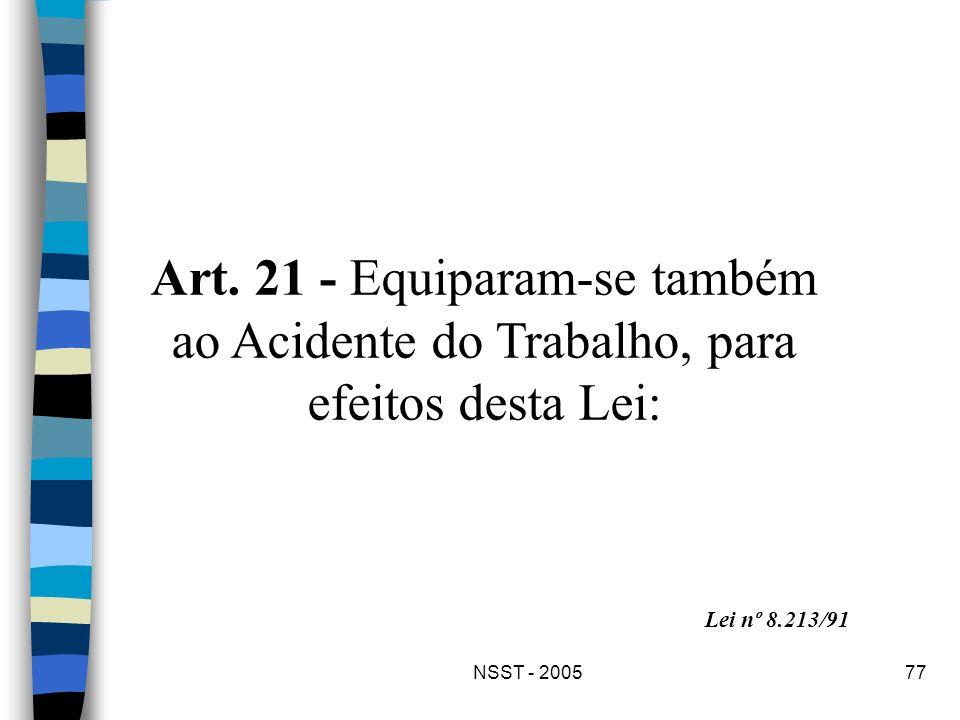 NSST - 200577 Art. 21 - Equiparam-se também ao Acidente do Trabalho, para efeitos desta Lei: Lei nº 8.213/91