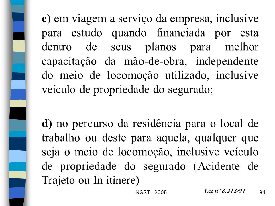 NSST - 200584 c) em viagem a serviço da empresa, inclusive para estudo quando financiada por esta dentro de seus planos para melhor capacitação da mão