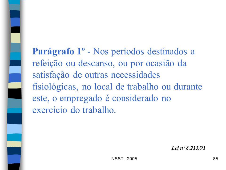 NSST - 200585 Parágrafo 1º - Nos períodos destinados a refeição ou descanso, ou por ocasião da satisfação de outras necessidades fisiológicas, no loca
