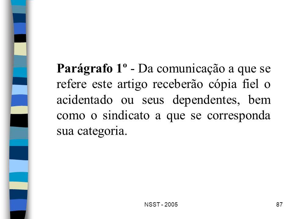 NSST - 200587 Parágrafo 1º - Da comunicação a que se refere este artigo receberão cópia fiel o acidentado ou seus dependentes, bem como o sindicato a