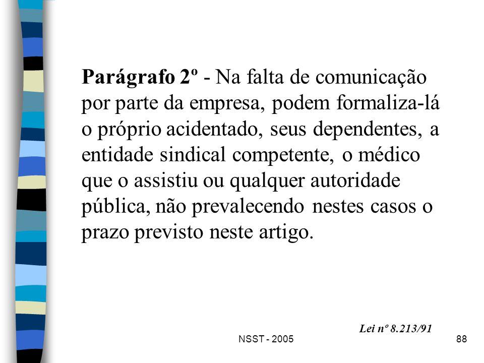 NSST - 200588 Parágrafo 2º - Na falta de comunicação por parte da empresa, podem formaliza-lá o próprio acidentado, seus dependentes, a entidade sindi