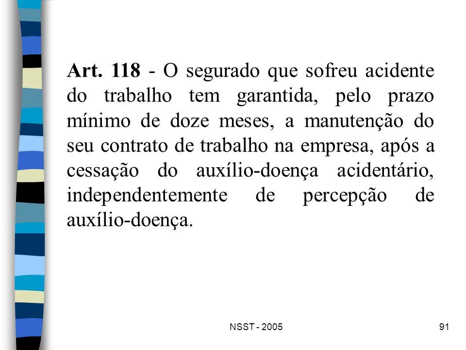 NSST - 200591 Art. 118 - O segurado que sofreu acidente do trabalho tem garantida, pelo prazo mínimo de doze meses, a manutenção do seu contrato de tr