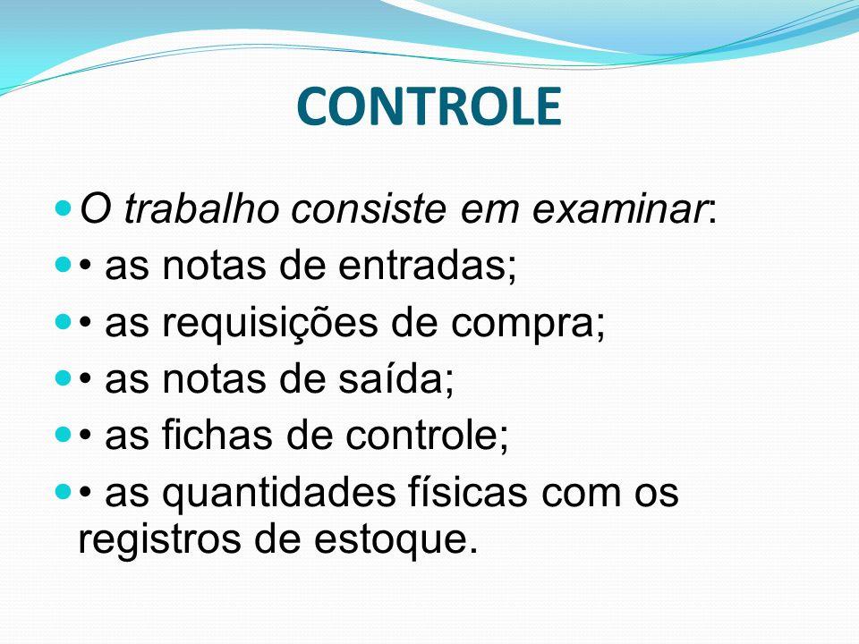 CONTROLE O trabalho consiste em examinar: as notas de entradas; as requisições de compra; as notas de saída; as fichas de controle; as quantidades fís