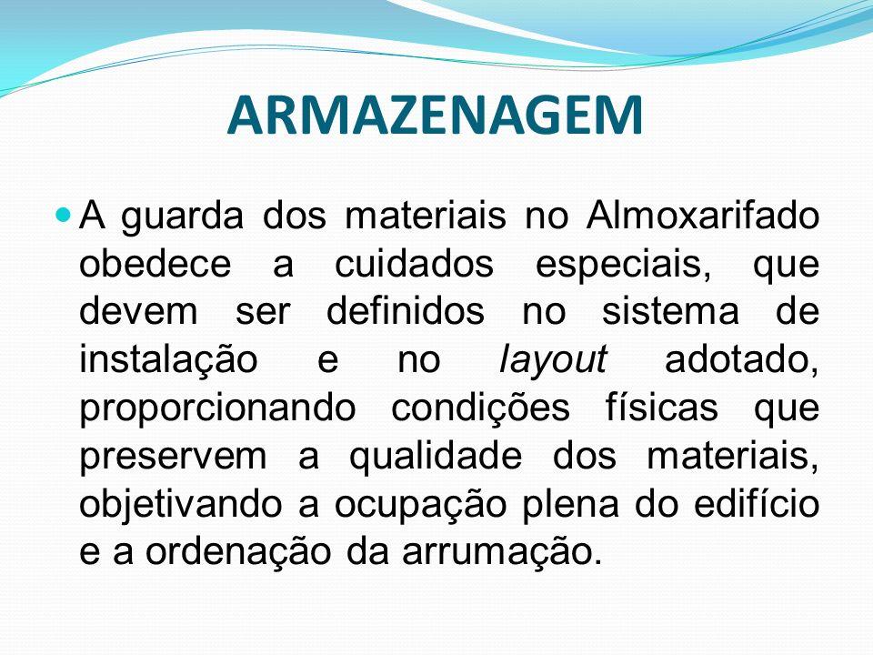ARMAZENAGEM A guarda dos materiais no Almoxarifado obedece a cuidados especiais, que devem ser definidos no sistema de instalação e no layout adotado,
