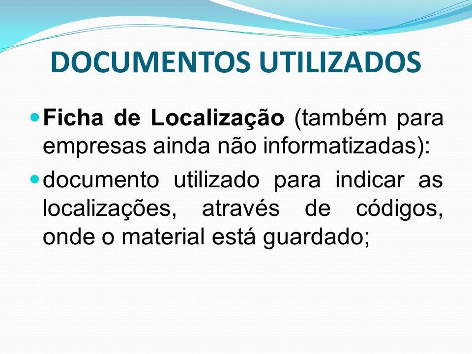 DOCUMENTOS UTILIZADOS Ficha de Localização (também para empresas ainda não informatizadas): documento utilizado para indicar as localizações, através