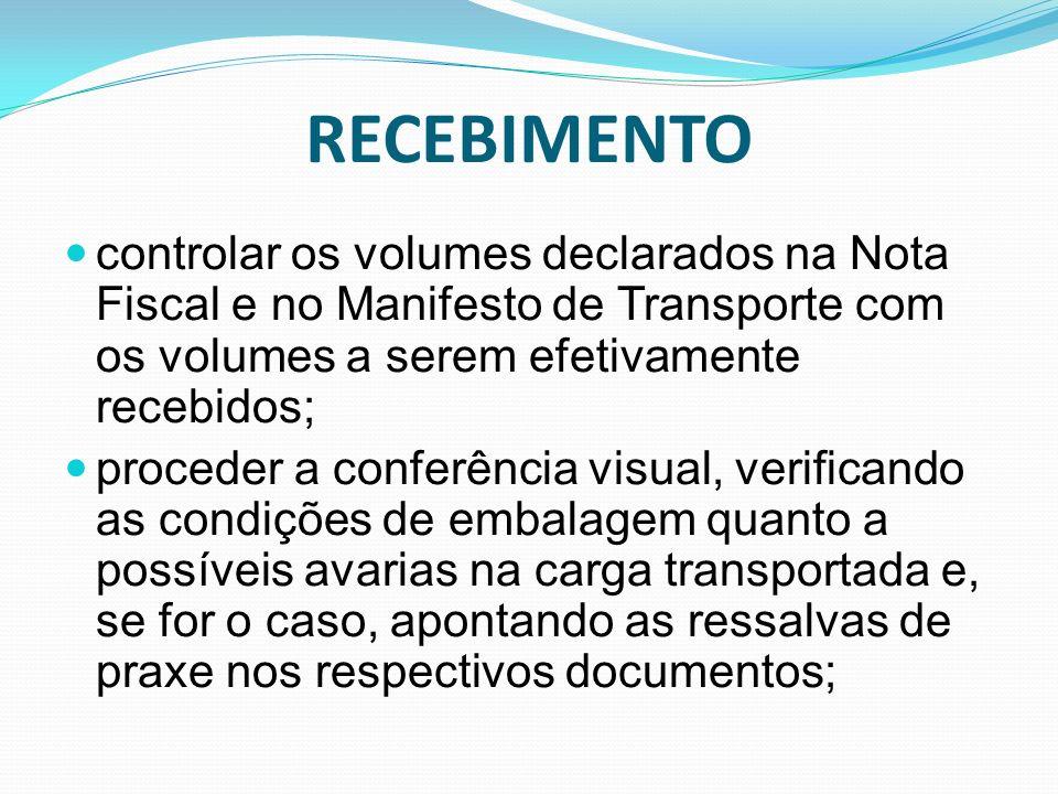 RECEBIMENTO controlar os volumes declarados na Nota Fiscal e no Manifesto de Transporte com os volumes a serem efetivamente recebidos; proceder a conf