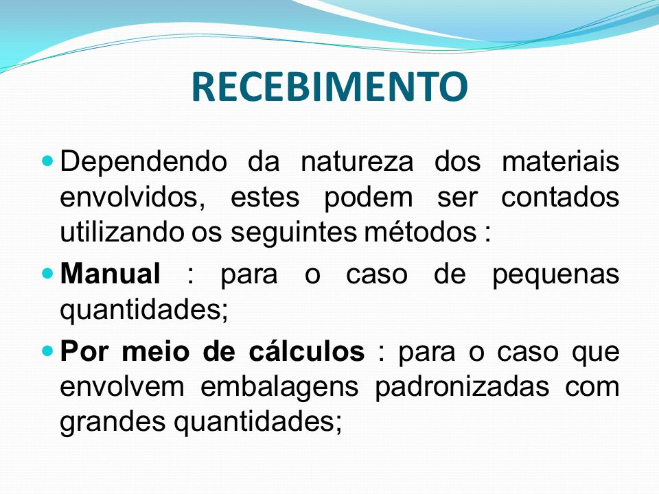 RECEBIMENTO Dependendo da natureza dos materiais envolvidos, estes podem ser contados utilizando os seguintes métodos : Manual : para o caso de pequen