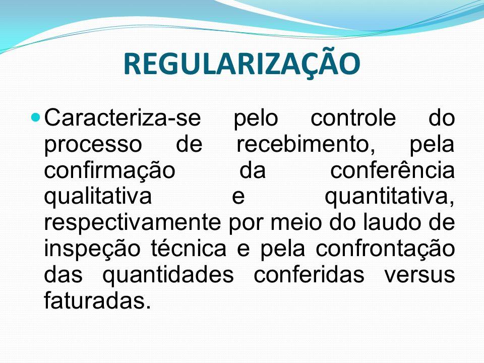 REGULARIZAÇÃO Caracteriza-se pelo controle do processo de recebimento, pela confirmação da conferência qualitativa e quantitativa, respectivamente por