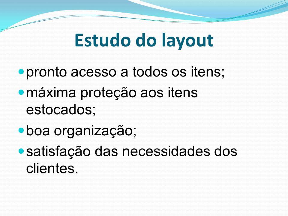 Estudo do layout pronto acesso a todos os itens; máxima proteção aos itens estocados; boa organização; satisfação das necessidades dos clientes.