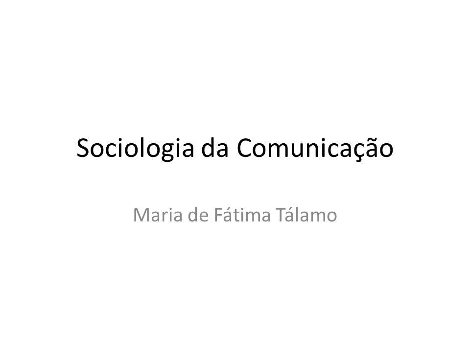 Sociologia da Comunicação Maria de Fátima Tálamo