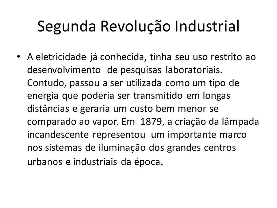 Segunda Revolução Industrial A eletricidade já conhecida, tinha seu uso restrito ao desenvolvimento de pesquisas laboratoriais. Contudo, passou a ser