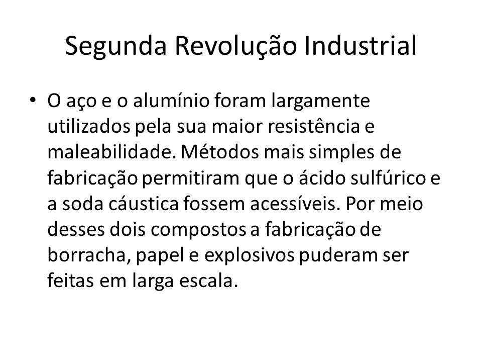 Segunda Revolução Industrial O aço e o alumínio foram largamente utilizados pela sua maior resistência e maleabilidade. Métodos mais simples de fabric