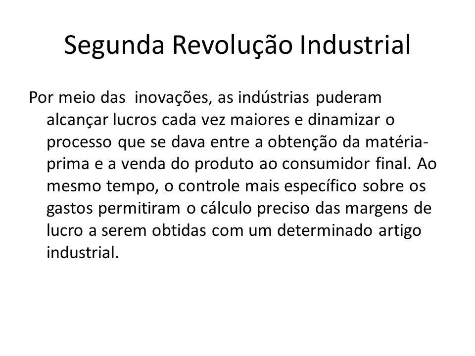 Segunda Revolução Industrial Por meio das inovações, as indústrias puderam alcançar lucros cada vez maiores e dinamizar o processo que se dava entre a
