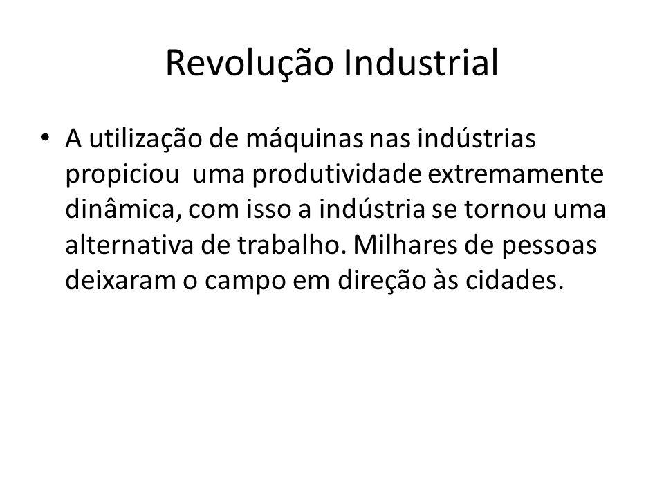 Revolução Industrial A utilização de máquinas nas indústrias propiciou uma produtividade extremamente dinâmica, com isso a indústria se tornou uma alt
