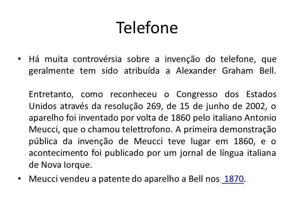Telefone Há muita controvérsia sobre a invenção do telefone, que geralmente tem sido atribuída a Alexander Graham Bell. Entretanto, como reconheceu o
