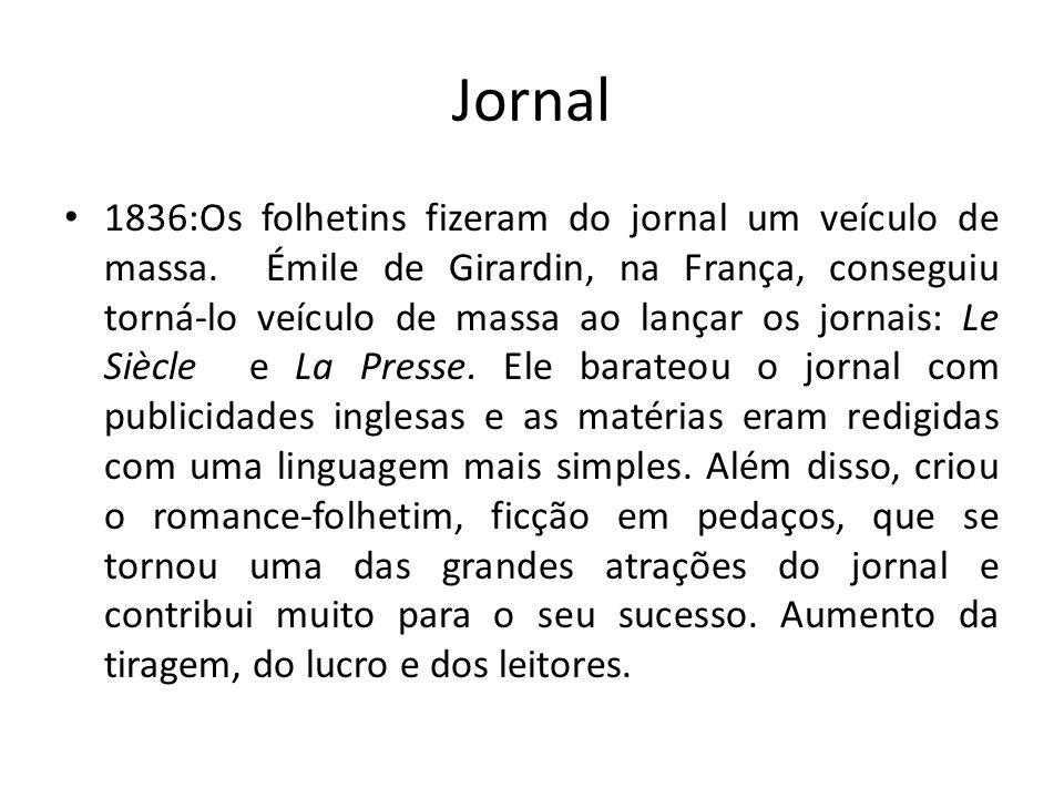 Jornal 1836:Os folhetins fizeram do jornal um veículo de massa. Émile de Girardin, na França, conseguiu torná-lo veículo de massa ao lançar os jornais