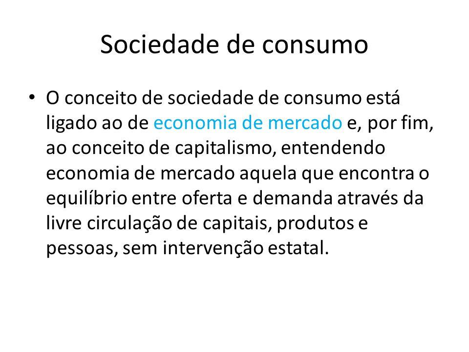 Sociedade de consumo O conceito de sociedade de consumo está ligado ao de economia de mercado e, por fim, ao conceito de capitalismo, entendendo econo