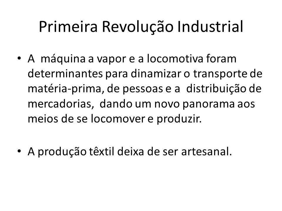 Primeira Revolução Industrial A máquina a vapor e a locomotiva foram determinantes para dinamizar o transporte de matéria-prima, de pessoas e a distri
