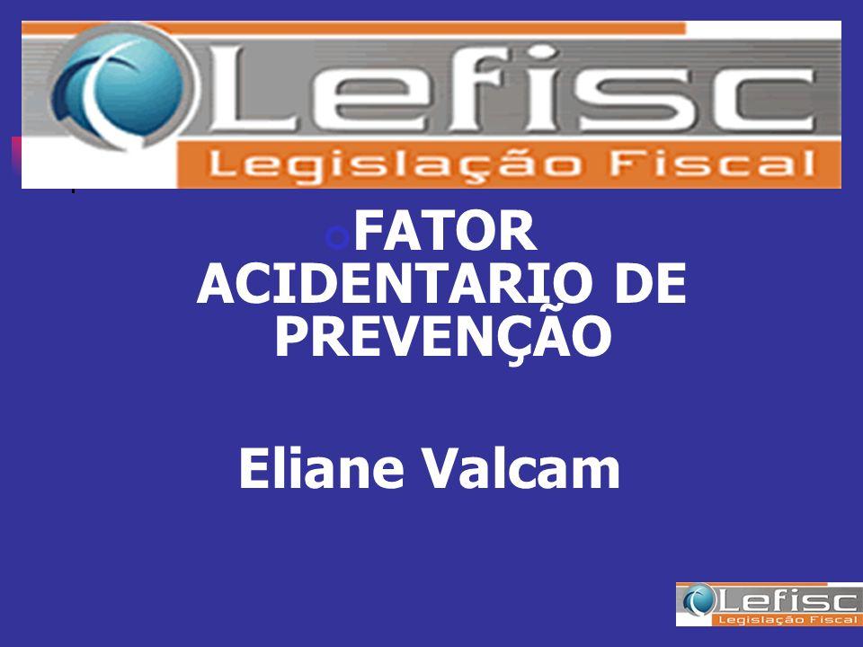 FATOR ACIDENTARIO DE PREVENÇÃO Eliane Valcam