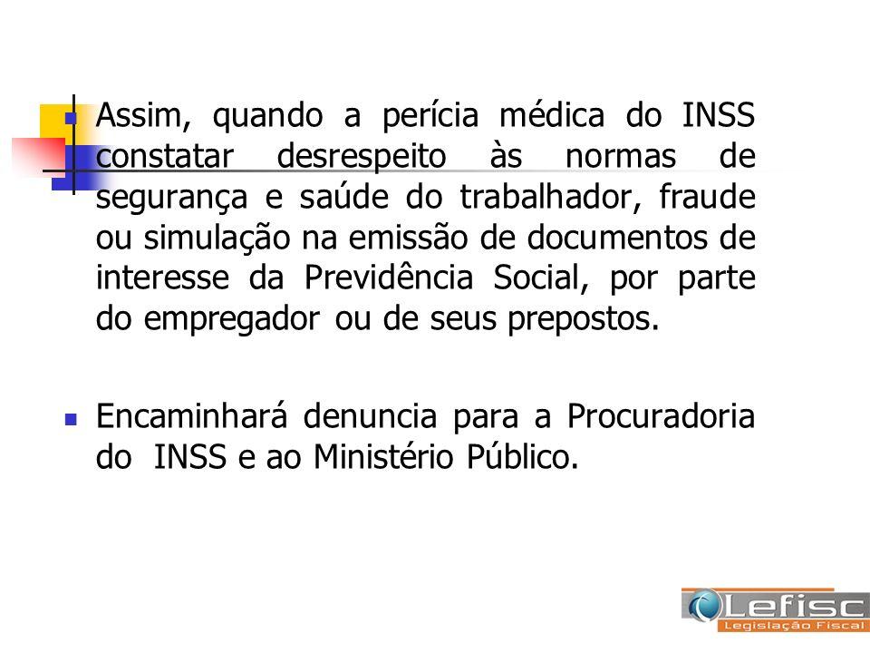 Assim, quando a perícia médica do INSS constatar desrespeito às normas de segurança e saúde do trabalhador, fraude ou simulação na emissão de document